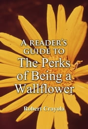 A Reader's Guide to The Perks of Being a Wallflower ebook by Robert Crayola