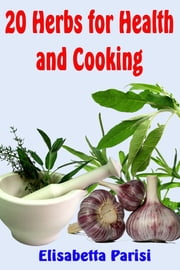 20 Herbs for Health and Cooking ebook by Elisabetta Parisi
