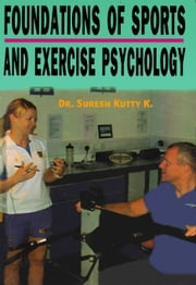 Foundations of Sports and exercise Psychology - 100% Pure Adrenaline ebook by Dr. Suresh Kutty K.