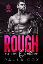 Rough as an Outlaw (Book 3) - Seven Tribesmen MC, #3 ebook by Paula Cox