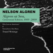 Algren at Sea, Centennial Edition, 1909–2009 - Who Lost an American? & Notes from a Sea Diary; Travel Writings audiobook by Nelson Algren