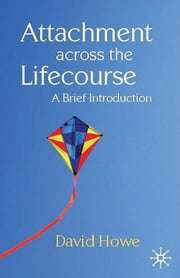 Attachment Across the Lifecourse - A Brief Introduction ebook by David Howe
