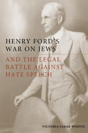 Henry Ford's War on Jews and the Legal Battle Against Hate Speech ebook by Victoria Woeste