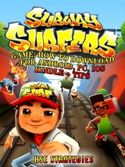 Subway Surfers Game - How to Download for Android, Pc, Ios, Kindle + Tips ebook by HSE Strategies