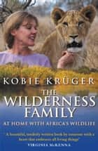 The Wilderness Family ebook by Kobie Kruger