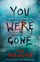 You Were Gone ebook by Tim Weaver