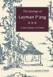 The Sayings of Layman P'ang - A Zen Classic of China ebook by James Green,James Green,Dennis Genpo Merzel