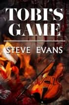 Tobi's Game ebook by Steve Evans