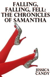 Falling, Falling, Fell: The Chronicles Of Samantha ebook by Jessica Candy