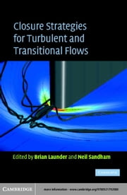 Closure Strategies for Turbulent and Transitional Flows ebook by Launder, B. E.