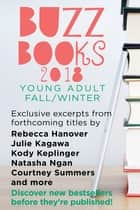 Buzz Books 2018: Young Adult Fall/Winter - Exclusive Excerpts from Forthcoming Titles by Rebecca Hanover, Julie Kagawa, Kody Keplinger, Natasha Ngan, Courtney Summers and more ebook by Publishers Lunch