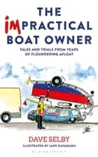 The Impractical Boat Owner - Tales and Trials from Years of Floundering Afloat ebook by Dave Selby