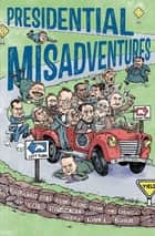 Presidential Misadventures - Poems That Poke Fun at the Man in Charge ebook by Bob Raczka, Dan E. Burr