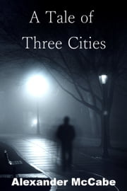 A Tale of Three Cities ebook by Alexander McCabe