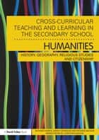 Cross-Curricular Teaching and Learning in the Secondary School… Humanities - History, Geography, Religious Studies and Citizenship ebook by Richard Harris, Simon Harrison, Richard McFahn