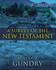 A Survey of the New Testament - 5th Edition ebook by Robert H. Gundry