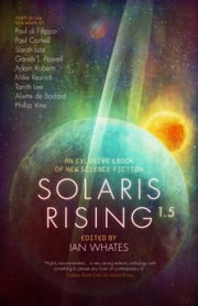 Solaris Rising 1.5 - An Exclusive ebook of New Science Fiction ebook by Ian Whates,Adam Roberts,Sarah Lotz