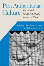 Post-Authoritarian Cultures: Spain and Latin America's Southern Cone ebook by Martin-Estudillo, Luis