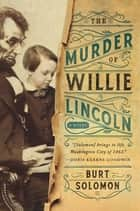 The Murder of Willie Lincoln - A Novel ebook by Burt Solomon