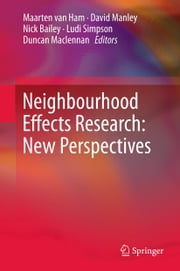 Neighbourhood Effects Research: New Perspectives ebook by Maarten van Ham,David Manley,Nick Bailey,Ludi Simpson,Duncan Maclennan