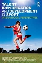 Talent Identification and Development in Sport ebook by Steve Cobley,Jörg Schorer,Joseph Baker