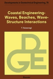 Coastal Engineering - Waves, Beaches, Wave-Structure Interactions ebook by Sawaragi, T.