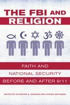 The FBI and Religion - Faith and National Security before and after 9/11 ebook by Sylvester A. Johnson, Steven Weitzman