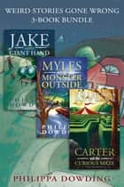 Weird Stories Gone Wrong 3-Book Bundle - Carter and the Curious Maze / Myles and the Monster Outside / Jake and the Giant Hand ebook by Philippa Dowding