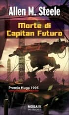 Morte di capitan Futuro ebook by Allen M. Steele