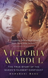 Victoria & Abdul - The True Story of the Queen's Closest Confidant ebook by Shrabani Basu