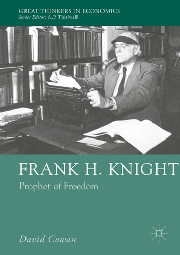 Frank H. Knight - Prophet of Freedom ebook by David Cowan