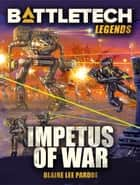 BattleTech Legends: Impetus of War ebook by Blaine Lee Pardoe