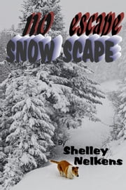 Snow Scape / No Escape ebook by Shelley Nelkens