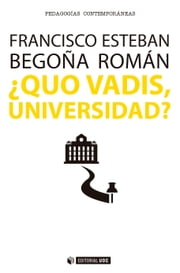 ¿Quo vadis, Universidad? ebook by Francisco Esteban Bara, Begoña Román Maestre