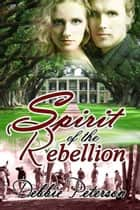 Spirit of the Rebellion ebook by Debbie  Peterson