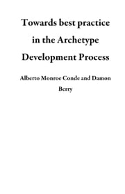 Towards best practice in the Archetype Development Process ebook by Alberto Moreno Conde, Damon Berry