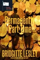 Permanently Part Time ebook by Bridgitte Lesley
