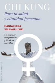 Chi Kung para la salud y vitalidad femenina ebook by Mantak Chia,William U.Wei