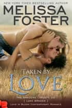 Taken by Love (Bradens at Trusty) ebook by Melissa Foster