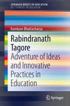 Rabindranath Tagore - Adventure of Ideas and Innovative Practices in Education ebook by Kumkum Bhattacharya