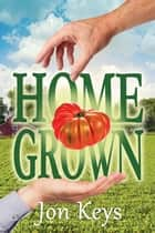 Home Grown ebook by Jon Keys
