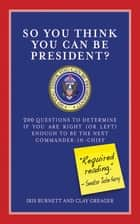 So You Think You Can Be President? ebook by Iris Burnett,Clay Greager