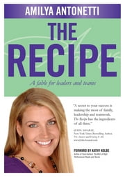 The Recipe: A fable for leaders and teams ebook by Amilya Antonetti,Joan Koerber-Walker