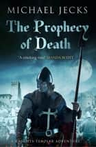 The Prophecy of Death ebook by Michael Jecks