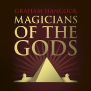 Magicians of the Gods - The Forgotten Wisdom of Earth's Lost Civilisation audiobook by Graham Hancock