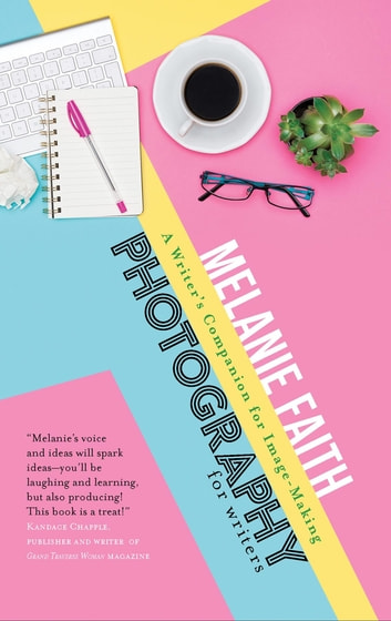 Photography for Writers - A Writer's Companion for Image-Making ebook by Melanie Faith