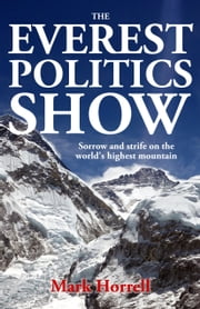 The Everest Politics Show: Sorrow and Strife on the World's Highest Mountain ebook by Mark Horrell