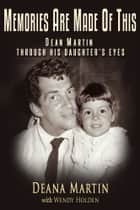 Memories Are Made of This: Dean Martin Through His Daughter's Eyes ebook by