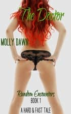 The Doctor: Random Encounters: Book One - A Hard & Fast Tale ebook by Molly Dawn