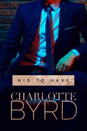 His to Have ebook by Charlotte Byrd
